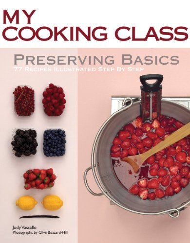 Preserving Basics: 77 Recipes Illustrated Step by Step (My Cooking Class)