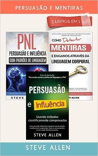 Amazon.com: Persuasão e Mentiras 3 livros em 1: Persuasão usando métodos cientificamente comprobados + Persuasão usando padrões de linguagem e técnicas de ...