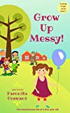 img - for Grow Up Messy! (Hilarious coming of age series for the Middle Grade and above Book 1) book / textbook / text book