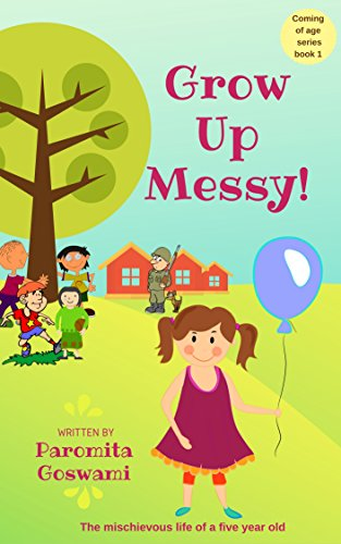 Grow Up Messy! (Hilarious coming of age series for the Middle Grade and above Book 1)
