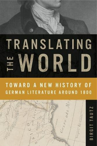 Translating the World: Toward a New History of German Literature Around 1800 (Max Kade Research Institute) (Tautz E)