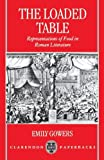 img - for The Loaded Table: Representations of Food in Roman Literature by Emily Gowers (1997-02-13) book / textbook / text book