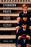 Stubborn Roots : Race, Culture, and Inequality in U. S. and South African Schools, Carter, Prudence L., 0199899630