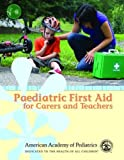 Paediatric First Aid for Carers and Teachers, American Academy of Pediatrics Staff, 0763782637