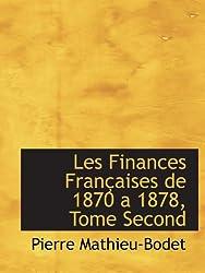 Les Finances Françaises de 1870 a 1878, Tome Second