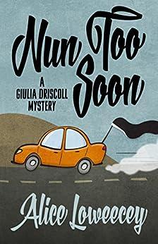 Nun Too Soon (A Giulia Driscoll Mystery Book 1) by [Loweecey, Alice]