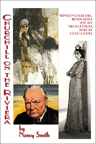 (Churchill on the Riviera: Winston Churchill, Wendy Reves and the Villa La Pausa Built by Coco Chanel)
