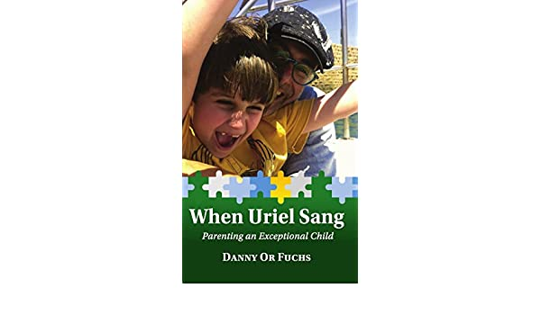 When Uriel Sang: Parenting an Exceptional Child (English Edition) eBook: Danny Or Fuchs: Amazon.es: Tienda Kindle