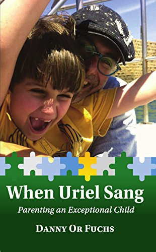 When Uriel Sang: Parenting an Exceptional Child by [Danny Or Fuchs]