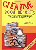 Creative Book Reports: Fun Projects with Rubrics for Fiction and Nonfiction (Maupin House)