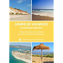 Cahier de vacances de portugais européen: 30 jours de jeux pour réviser les 1000 mots les plus utilisés au Portugal (French Edition)