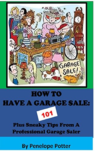 How To Have a Garage Sale 101:: Plus Sneaky Tips from a Professional Garage Saler by [Potter, Penelope]