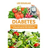 Diabetes: The Ultimate Simple 10 Step-By-Step Guide to Reverse Diabetes Quickly and Live a Rejuvenated Lifestyle (Diabetes, Diabetes Diet, Diabetes Cookbook, ... Diabetes, Type 2 Diabetes, Diabetes Cure)