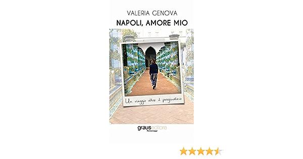 Napoli Amore Mio Un Viaggio Oltre Il Pregiudizio Genova Valeria 9788883466113 Amazon Com Books
