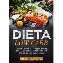 Dieta Low Carb: Aprenda Como Emagrecer Rápido, Queimar Gordura, E Perder Peso Rápido De Forma Saudável Com A Dieta Low Carb: Como Fazer a Dieta Low Carb Para Iniciantes