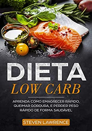 Dieta Low Carb: Aprenda Como Emagrecer Rápido, Queimar Gordura, Perder Peso Rápido De Forma Saudável Com A Dieta de Baixo Carb, Como Fazer a Dieta de ...