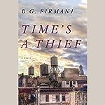 Time's a Thief: A Novel | B. G. Firmani