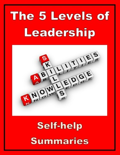 Summary: The 5 Levels of Leadership (Proven Steps to Maximize Your Potential  - John C Maxwell Book 1) (English Edition)