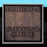 Stepping Stone by Exhibit A (2011-01-14?