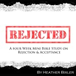 Rejected: Four Week Mini Bible Study | Heather Bixler