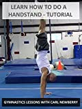Learn How to Do a Handstand: Tutorial - Gymnastics Lessons with Carl Newberry