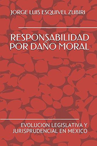 RESPONSABILIDAD POR DAÑO MORAL: EVOLUCION LEGISLATIVA Y JURISPRUDENCIAL EN MEXICO (Spanish Edition) [ESQUIVEL ZUBIRI, JORGE LUIS] (Tapa Blanda)