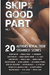 Skip to the Good Part: 20 Authors Reveal Their Steamiest Scenes (Volume 1)