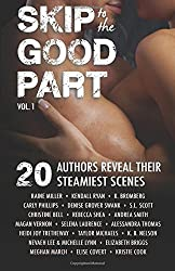 Skip to the Good Part: 20 Authors Reveal Their Steamiest Scenes: Volume 1