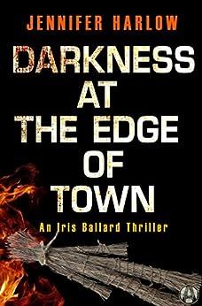 Darkness at the Edge of Town: An Iris Ballard Thriller by [Harlow, Jennifer]