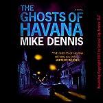 The Ghosts of Havana | Mike Dennis