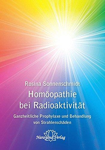 Homöopathie bei Radioaktivität: Ganzheitliche Prophylaxe und Behandlung von Strahlenschäden