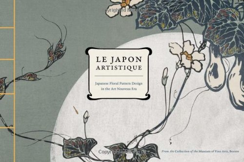 Le Japon Artistique: Japanese Floral Pattern Design in the Art Nouveau ()