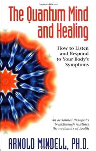 The Quantum Mind and Healing: How to Listen and Respond to Your