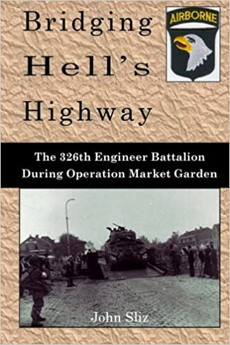 Bridging Hell's Highway: The U.S. 326th Engineer Battalion During Operation Market Garden