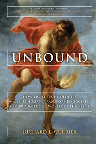 Unbound: How Eight Technologies Made Us Human and Brought Our World to the Brink cover