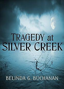Tragedy at Silver Creek: A Silver Creek Mystery by [Buchanan, Belinda G.]