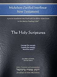 Mickelson Clarified Interlinear New Testament: A Precise Translation Interlined with the Hebraic-Koine Greek in the Literary Reading Order