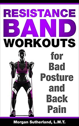 Resistance Band Workouts For Bad Posture And Back Pain Step By