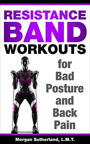 Resistance Band Workouts for Bad Posture and Back Pain: Step-by-Step Illustrated Resistance Band Workouts for Back Pain Sufferers