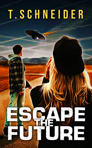 Escape The Future: A Post-Apocalyptic Thriller by [Schneider, Tom]