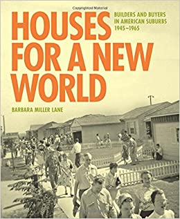 houses for a new world builders and buyers in american suburbs 1945 1965
