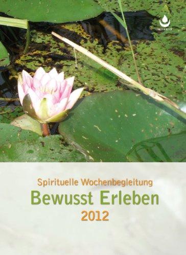 Bewusst Erleben - Kalender für 2012: Wochenkalender/Planer