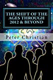 The Shift of the Ages Through 2012 and Beyond, Peter Christian, 1456582909