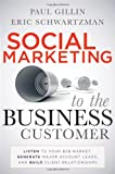 Social Marketing to the Business Customer, Paul Gillin and Eric Schwartzman, 0470639334