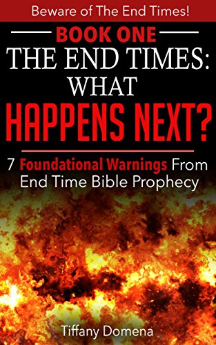 The End Times: What Happens Next?: 7 Foundational Warnings From End Time Bible Prophecy (Beware of The End Times! Book 1) by [Domena, Tiffany]