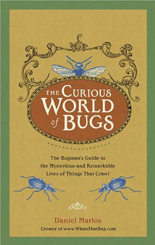 The Curious World of Bugs: The Bugman's Guide to the Mysterious and Remarkable Lives of Things That Crawl ebook
