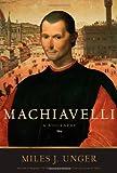 Machiavelli, Miles J. Unger, 1416556281