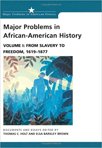 major problems in african american history vol from slavery  major problems in african american history vol 1 from slavery to dom 1619 1877 documents and essays 1st edition