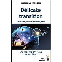 Délicate transition: De l'émergence à la convergence, une ode aux explorateurs de RenaiSens (Essais d'aujourd'hui t. 3) (French Edition)
