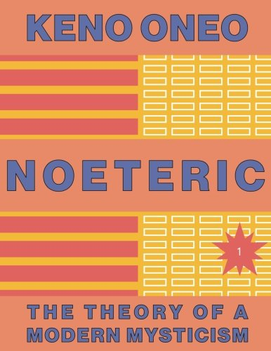 Read Online NOETERIC 1  Noeteric as a Path to Cosmic Intent: The Theory of a Modern Mysticism pdf epub